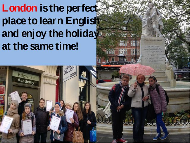 London is the perfect place to learn English and enjoy the holiday at the sam...