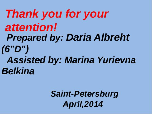 "Thank you for your attention! Prepared by: Daria Albreht (6""D"") Assisted by:..."
