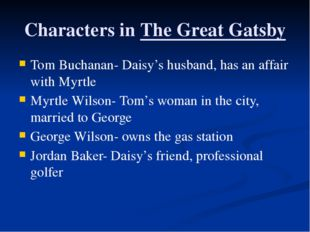 Characters in The Great Gatsby Tom Buchanan- Daisy's husband, has an affair w
