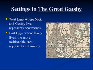 Settings in The Great Gatsby West Egg- where Nick and Gatsby live, represents