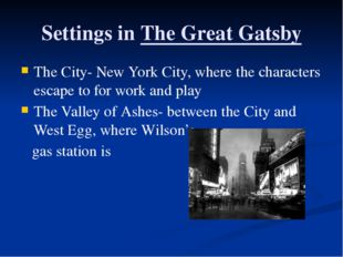 Settings in The Great Gatsby The City- New York City, where the characters es