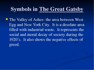 Symbols in The Great Gatsby The Valley of Ashes- the area between West Egg an