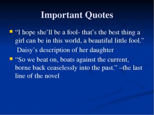 "Important Quotes ""I hope she'll be a fool- that's the best thing a girl can b"