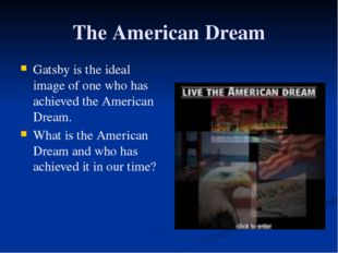 The American Dream Gatsby is the ideal image of one who has achieved the Amer