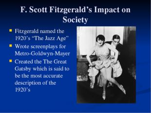 "F. Scott Fitzgerald's Impact on Society Fitzgerald named the 1920's ""The Jazz"