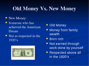 Old Money Vs. New Money New Money: Someone who has achieved the American Drea