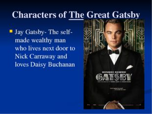 Characters of The Great Gatsby Jay Gatsby- The self-made wealthy man who live