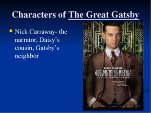 Characters of The Great Gatsby Nick Carraway- the narrator, Daisy's cousin, G