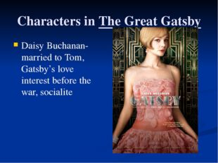 Characters in The Great Gatsby Daisy Buchanan- married to Tom, Gatsby's love