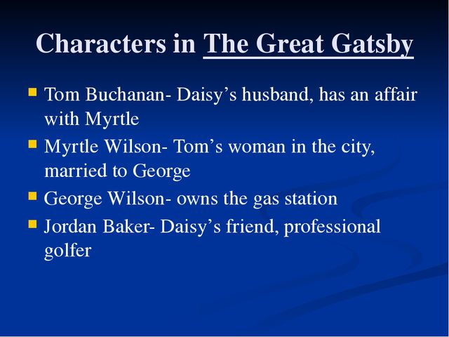 Characters in The Great Gatsby Tom Buchanan- Daisy's husband, has an affair w...