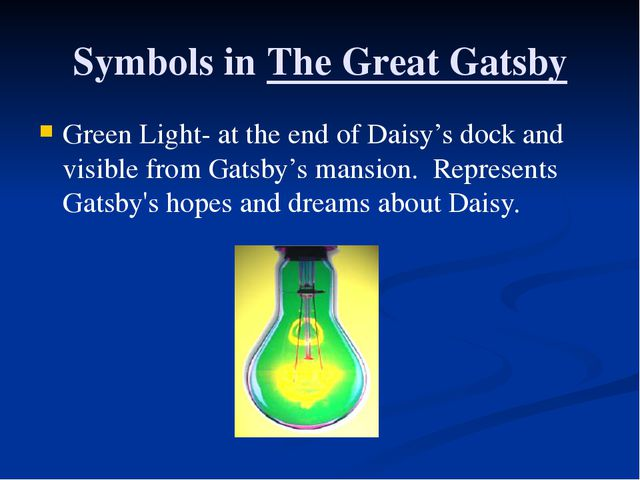 Symbols in The Great Gatsby Green Light- at the end of Daisy's dock and visib...