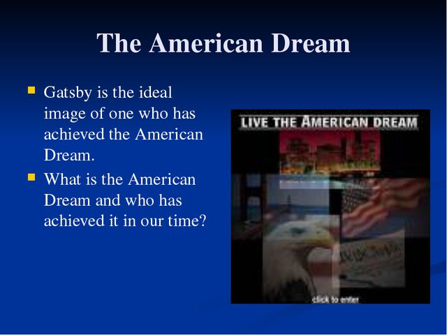 The American Dream Gatsby is the ideal image of one who has achieved the Amer...