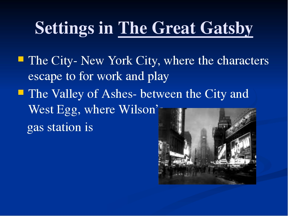Settings in The Great Gatsby The City- New York City, where the characters es...