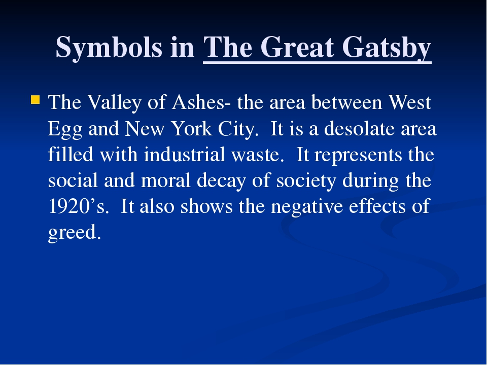 Symbols in The Great Gatsby The Valley of Ashes- the area between West Egg an...