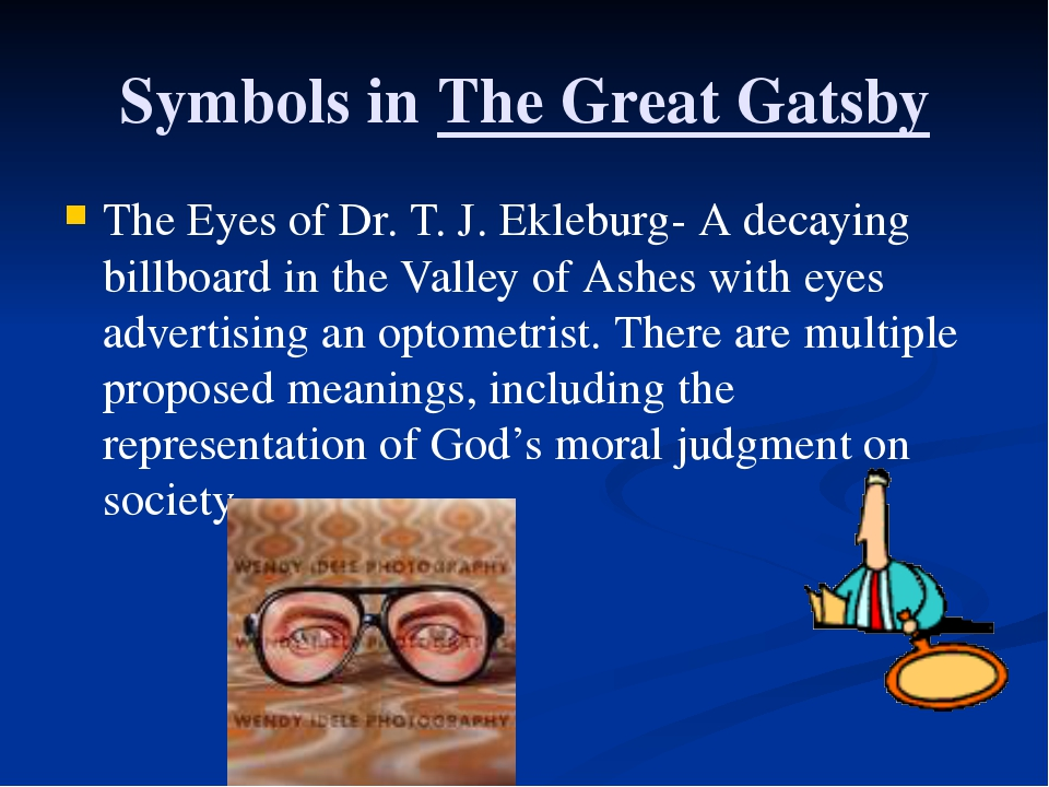Symbols in The Great Gatsby The Eyes of Dr. T. J. Ekleburg- A decaying billbo...