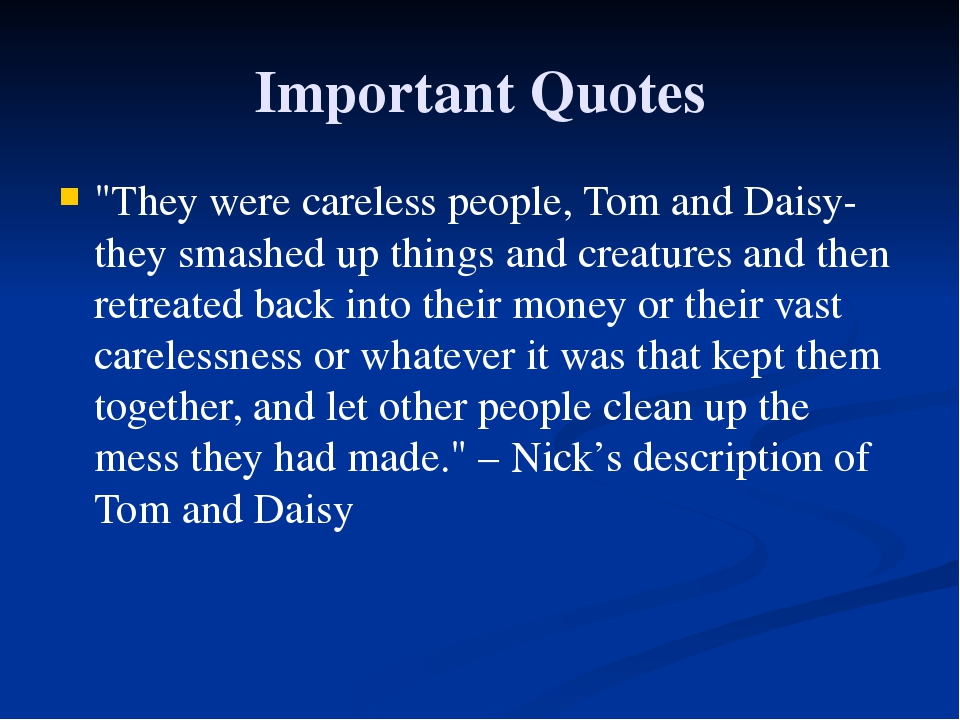 "Important Quotes ""They were careless people, Tom and Daisy- they smashed up t..."