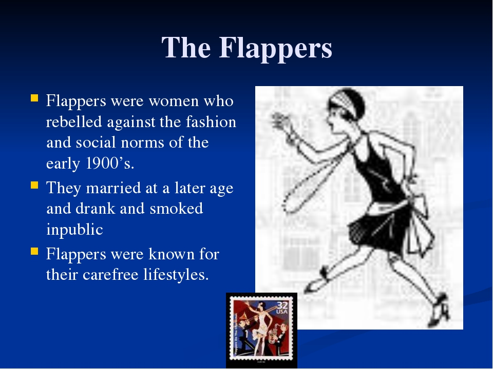 The Flappers Flappers were women who rebelled against the fashion and social...