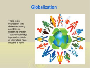 Globalization There is an impression that distances among countries is becomi