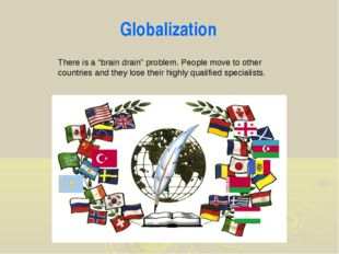 "Globalization There is a ""brain drain"" problem. People move to other countrie"
