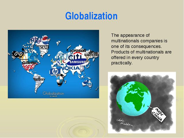 Globalization The appearance of multinationals companies is one of its conseq...