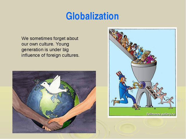 Globalization We sometimes forget about our own culture. Young generation is...