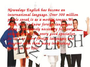 Nowadays English has become an international language. Over 300 million peopl