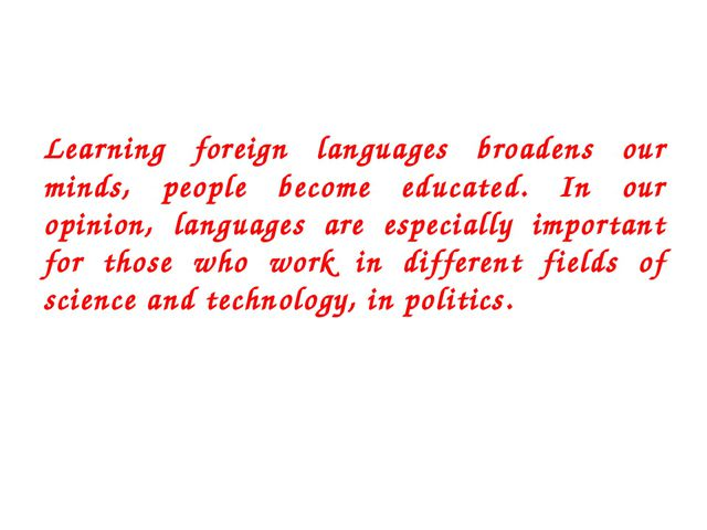 Learning foreign languages broadens our minds, people become educated. In our...