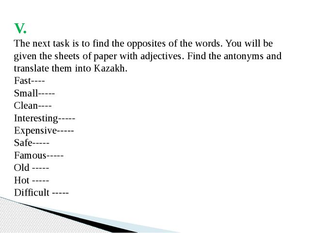 V. The next task is to find the opposites of the words. You will be given the...