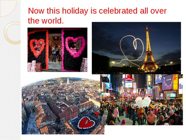 Now this holiday is celebrated all over the world.