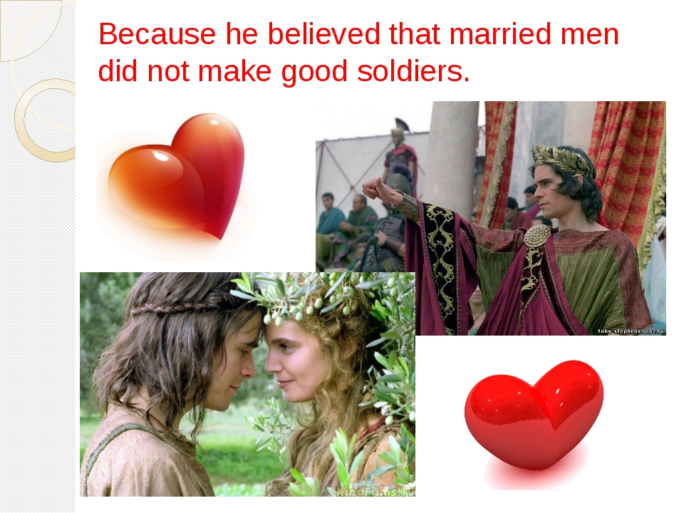 Because he believed that married men did not make good soldiers.