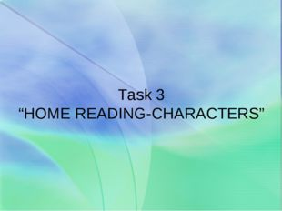 """Task 3 """"HOME READING-CHARACTERS"""""""