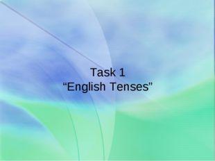 "Task 1 ""English Tenses"""