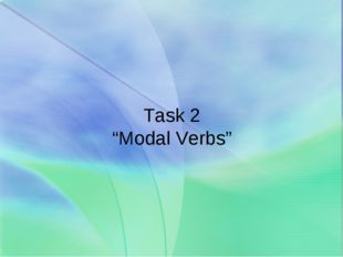 "Task 2 ""Modal Verbs"""