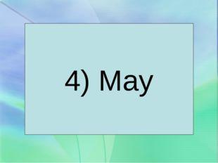4) May