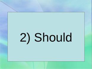 2) Should