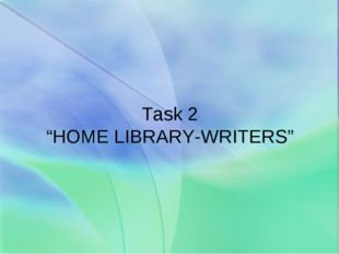 """Task 2 """"HOME LIBRARY-WRITERS"""""""