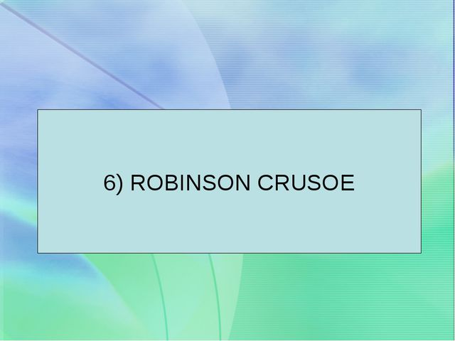 6) ROBINSON CRUSOE