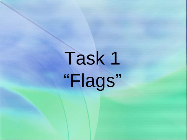 """Task 1 """"Flags"""""""