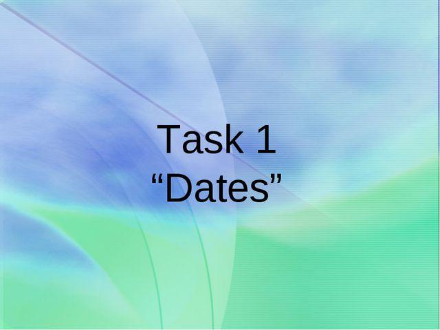 "Task 1 ""Dates"""