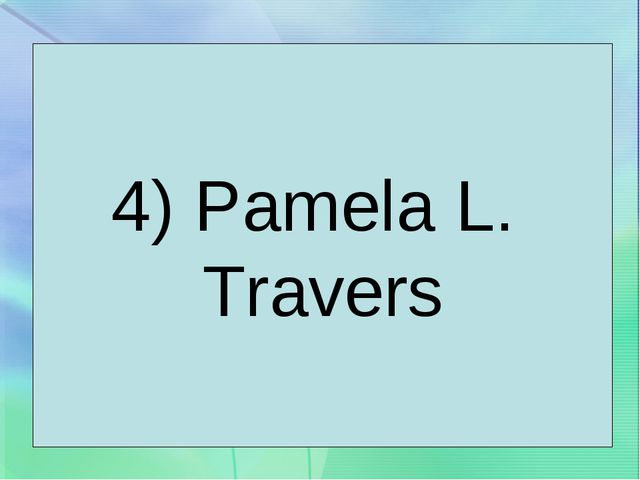 4) Pamela L. Travers