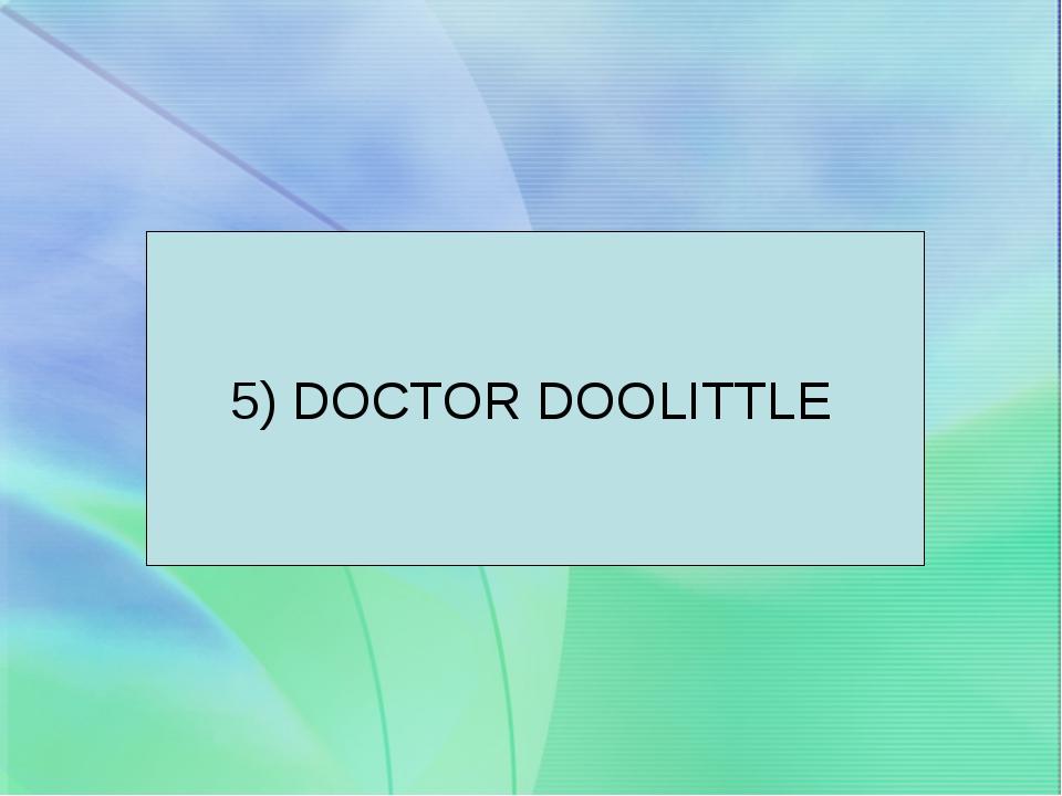 5) DOCTOR DOOLITTLE