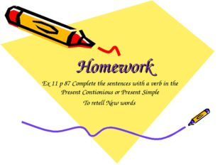Homework Ex 11 p 87 Complete the sentences with a verb in the Present Contion