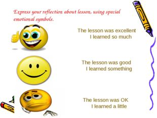 Express your reflection about lesson, using special emotional symbols. The le