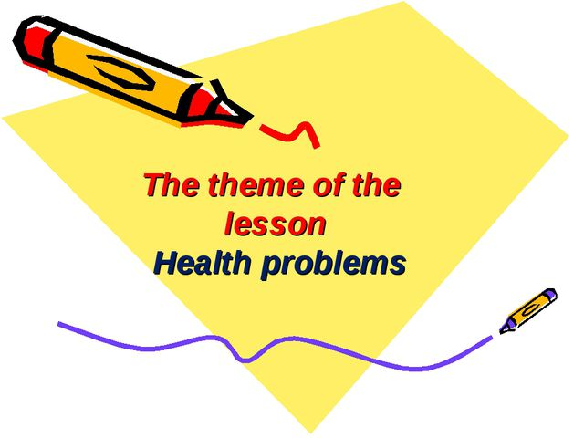 The theme of the lesson Health problems