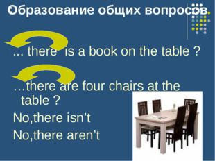 : ... there is a book on the table ? …there are four chairs at the table ? No
