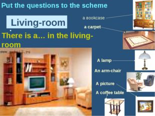: Living-room Put the questions to the scheme а вookcase A picture a carpet A