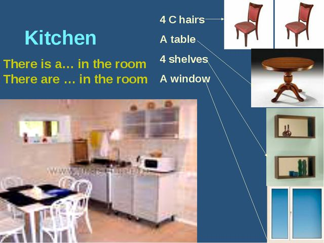 Kitchen There is a… in the room There are … in the room 4 C hairs A table 4...