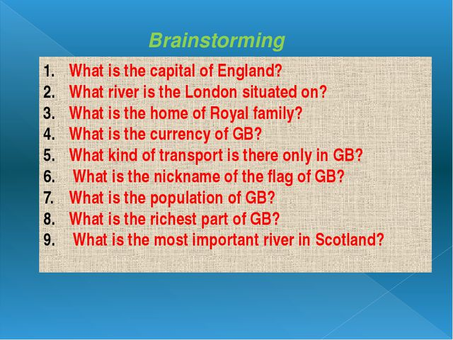 Brainstorming What is the capital of England? What river is the London situa...