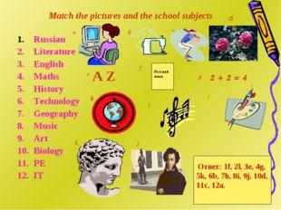 Russian Literature English Maths History Technology Geography Music Art Biol