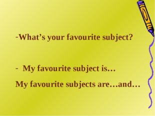 What's your favourite subject? My favourite subject is… My favourite subject